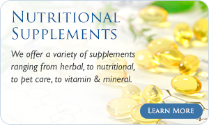 Nutritional Supplements Fayetteville - We offer a variety of supplements ranging from herbal, to nutritional, to pet car, to vitamin and mineral.  Click here to learn more about how they can benefit you.