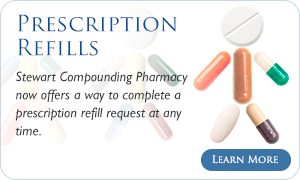 Prescription Medications Refills Fayetteville - Stewart Compounding Pharmacy now offers a way to complete a prescription refill request at any time.  Save a little time and click below to get started today.